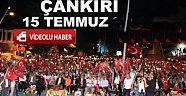 Çankırı - haber18 - 15 Temmuz  Çankırı'da Yaşananlar - Siyaset Haberleri