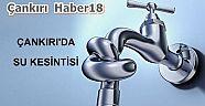 Dikkat, Çankırı'da Su Kesintisi - Belediye Haberleri - Çankırı - haber18